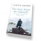 """Ulrich Grober: """"Der leise Atem der Zukunft"""""""